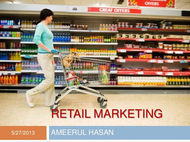 RETAIL MARKETINGAMEERUL HASAN5/27/20131RETAIL MARKETING Ameerul Hasan