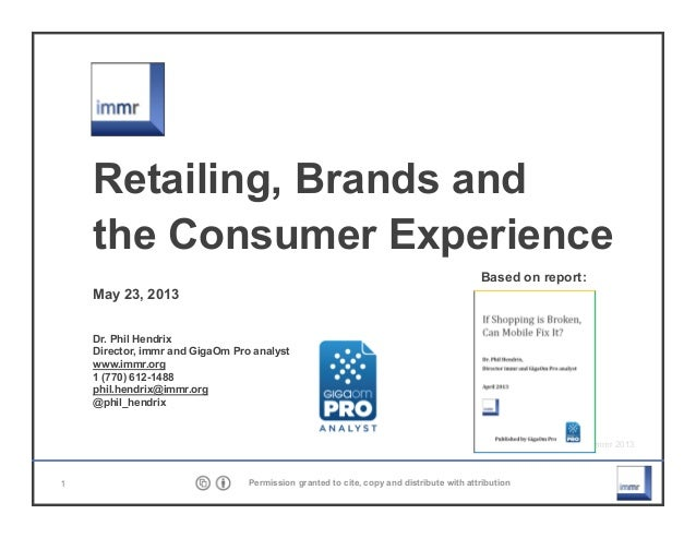 ©immr 2013 1 Permission granted to cite, copy and distribute with attribution Retailing, Brands and the Consumer Experienc...