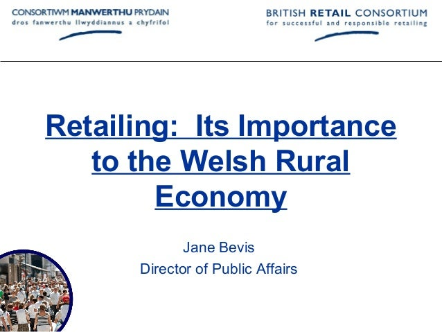 Retailing: Its Importance   to the Welsh Rural        Economy             Jane Bevis      Director of Public Affairs