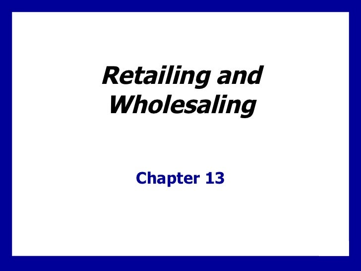 Retailing and Wholesaling Chapter 13