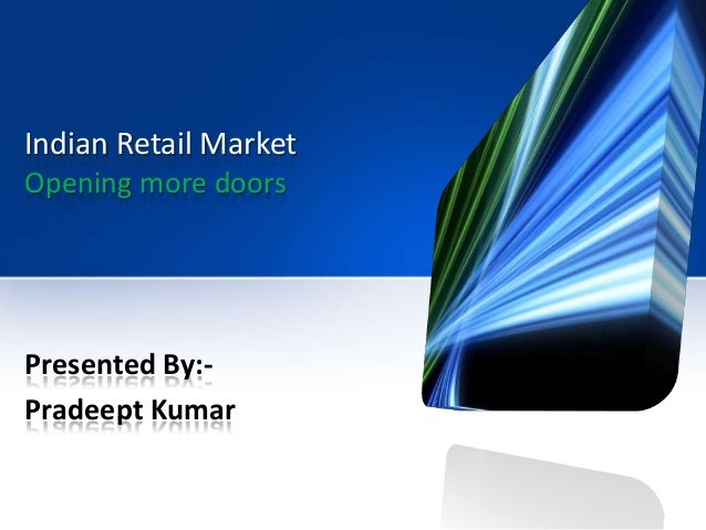Indian Retail Market Opening more doors Presented By:- Pradeept Kumar