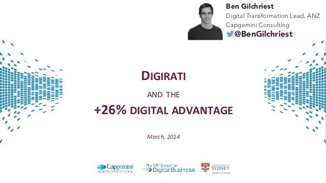 Ben Gilchriest Digital Transformation Lead, ANZ Capgemini Consulting  @BenGilchriest  DIGIRATI' AND$THE' +26%'DIGITAL'ADVA...