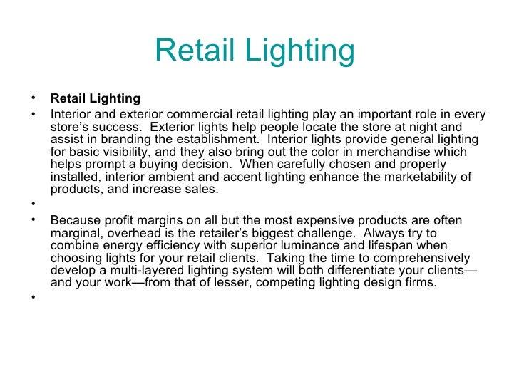 Retail Lighting  <ul><li>Retail Lighting </li></ul><ul><li>Interior and exterior commercial retail lighting play an import...