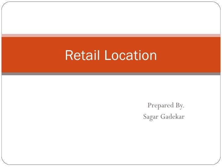 Retail Location             Prepared By.            Sagar Gadekar
