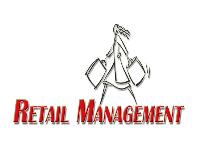 RETAIL MANAGEMENT Retail management is the sale by seller in smallRetail management is the sale by seller in small quantit...