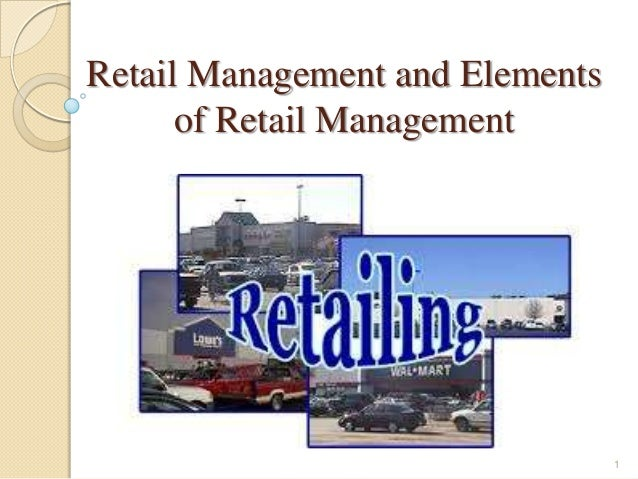 Retail Management and Elements of Retail Management  1
