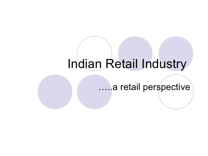 Indian Retail Industry     …..a retail perspective
