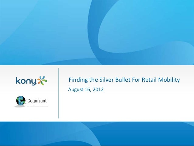 Finding the Silver Bullet For Retail MobilityAugust 16, 2012