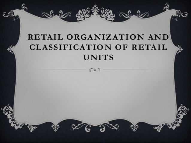 RETAIL ORGANIZATION ANDCLASSIFICATION OF RETAILUNITS