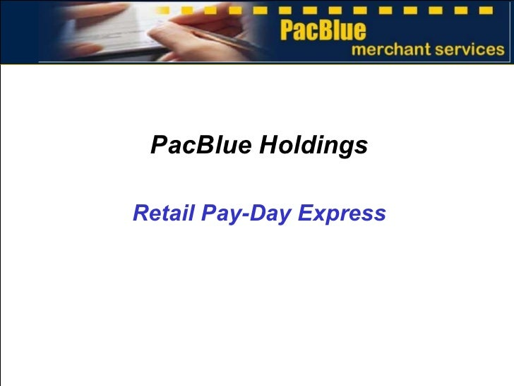 PacBlue Holdings Retail Pay-Day