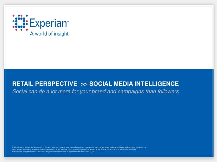 RETAIL PERSPECTIVE >> SOCIAL MEDIA INTELLIGENCESocial can do a lot more for your brand and campaigns than followers© 2010 ...