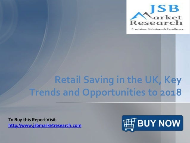 JSB Market Research: Retail Saving in the UK, Key Trends and Opportunities to 2018