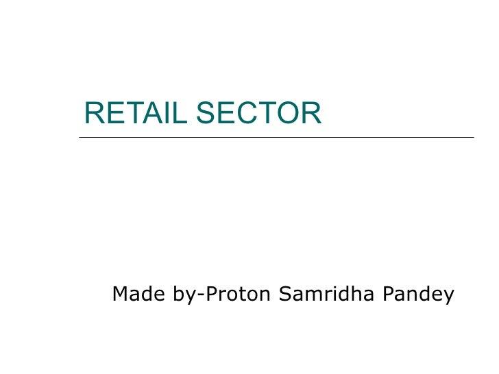 RETAIL SECTOR Made by-Proton Samridha Pandey