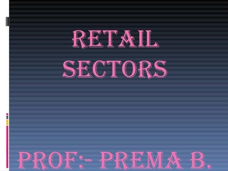 RETAIL SECTORS Prof:- Prema B.
