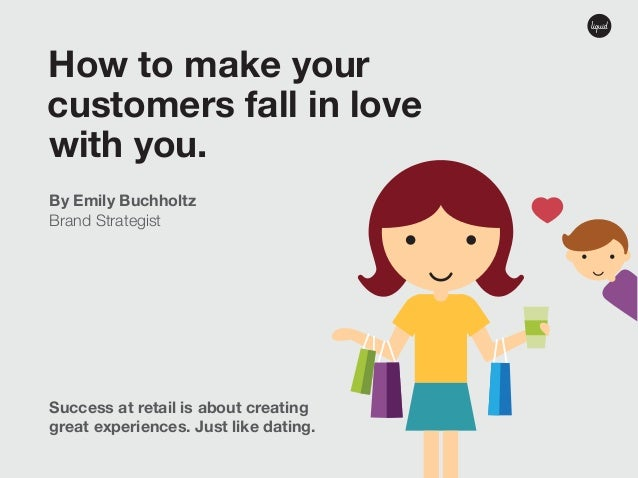 How to make your customers fall in love with you.