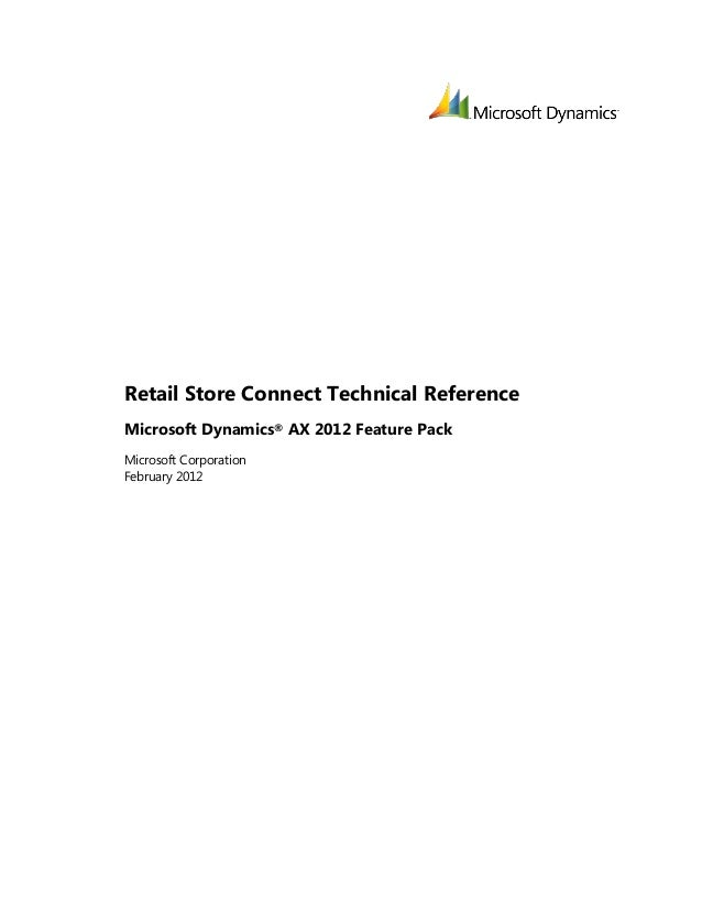 Retail Store Connect Technical ReferenceMicrosoft Dynamics® AX 2012 Feature PackMicrosoft CorporationFebruary 2012