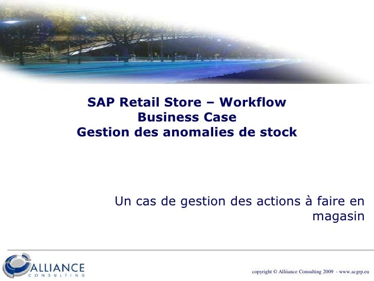 copyright © Alliiance Consulting 2009  - www.acgrp.eu<br />SAP Retail Store – WorkflowBusiness CaseGestion des anomalies d...