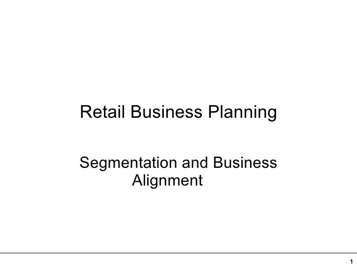 Retail Business Planning Segmentation and Business Alignment