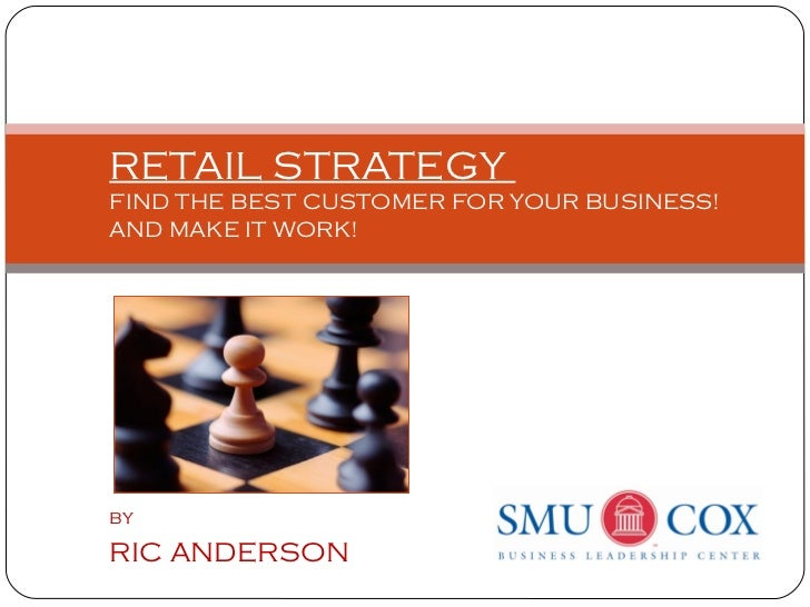 RETAIL STRATEGYFIND THE BEST CUSTOMER FOR YOUR BUSINESS!AND MAKE IT WORK!byRIC ANDERSON