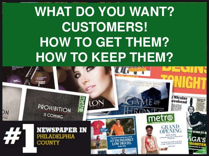 WHAT DO YOU WANT?   CUSTOMERS!HOW TO GET THEM?HOW TO KEEP THEM?