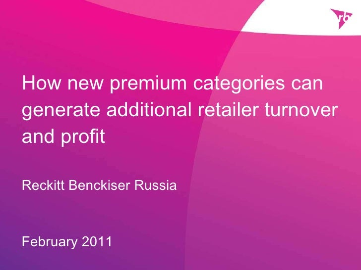 How new premium categories can generate additional retailer turnover and profit  Reckitt Benckiser Russia February 2011