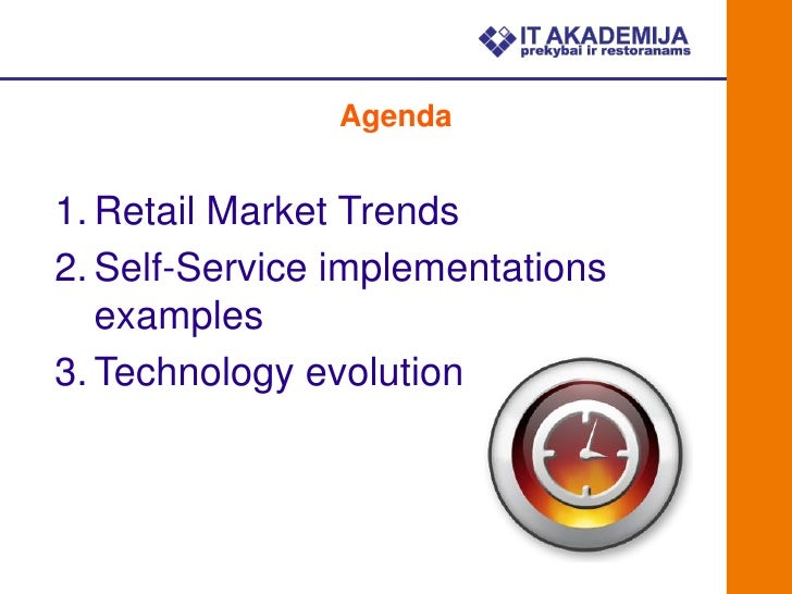 Agenda1. Retail Market Trends2. Self-Service implementations   examples3. Technology evolution
