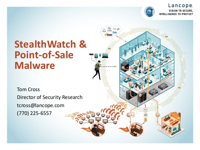 StealthWatch & Point-of-Sale Malware Tom Cross Director of Security Research tcross@lancope.com (770) 225-6557