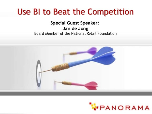 Use BI to Beat the Competition Special Guest Speaker: Jan de Jong Board Member of the National Retail Foundation