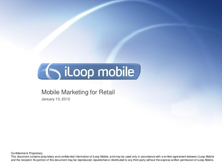 Mobile Marketing for Retail                         January 13, 2012Confidential & ProprietaryThis document contains propr...