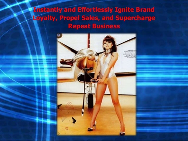 Instantly and Effortlessly Ignite Brand Loyalty, Propel Sales, and Supercharge Repeat Business