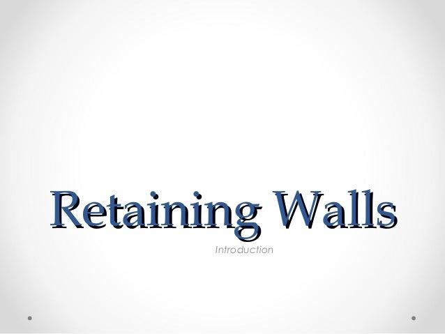 Retaining WallsRetaining WallsIntroduction