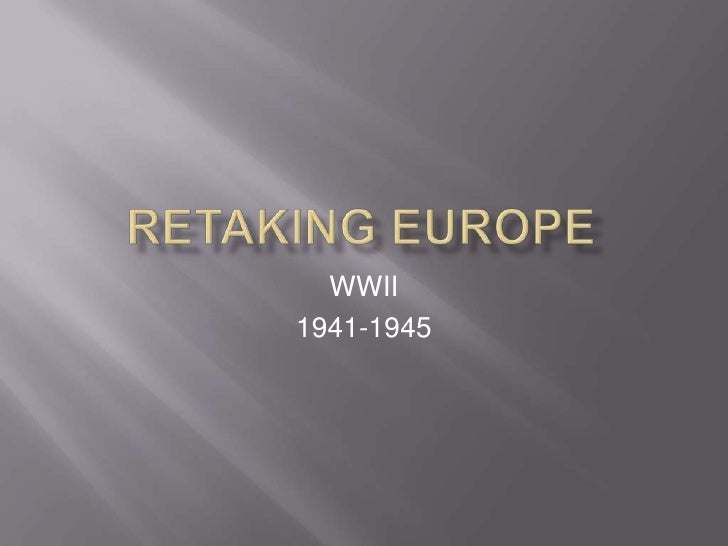 RETAKING eUROPE<br />WWII<br />1941-1945<br />