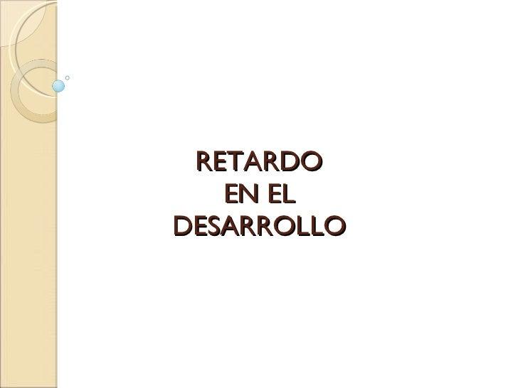 RETARDO  EN EL  DESARROLLO