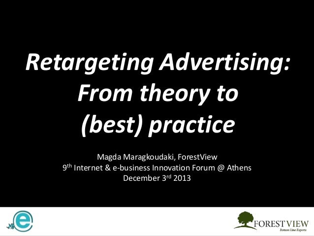 Retargeting Advertising: From theory to (best) practice Magda Maragkoudaki, ForestView 9th Internet & e-business Innovatio...