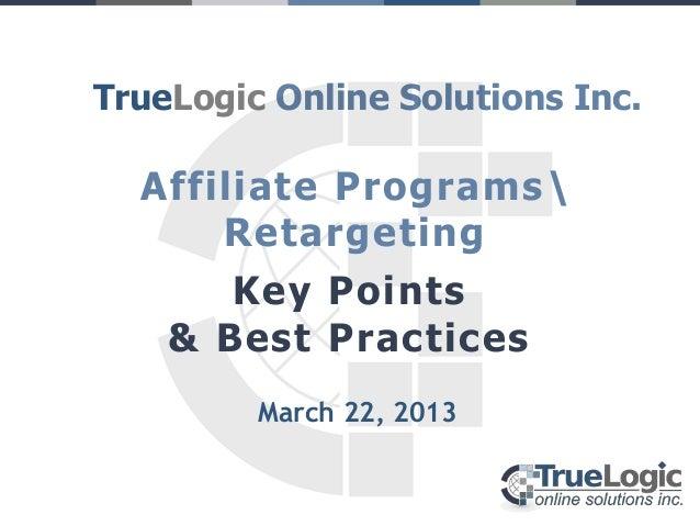 TrueLogic Online Solutions Inc.  Affiliate Programs      Retargeting       Key Points    & Best Practices         March 22...