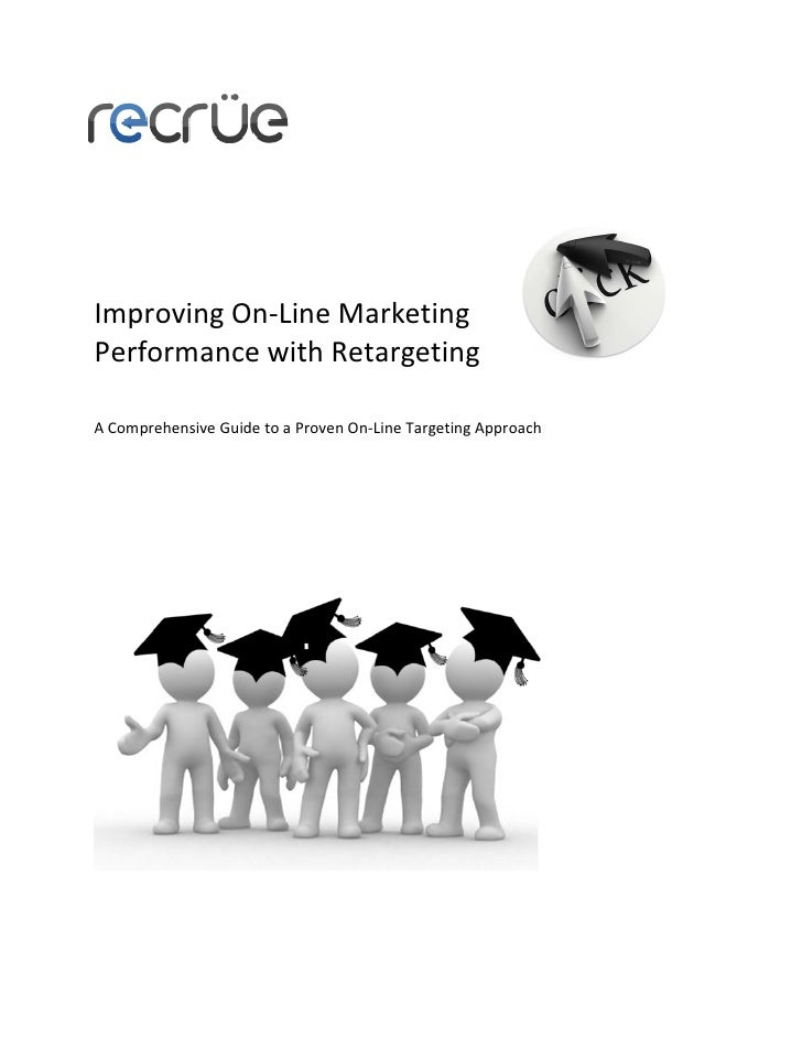 Improving On-Line Marketing Performance with Retargeting  A Comprehensive Guide to a Proven On-Line Targeting Approach