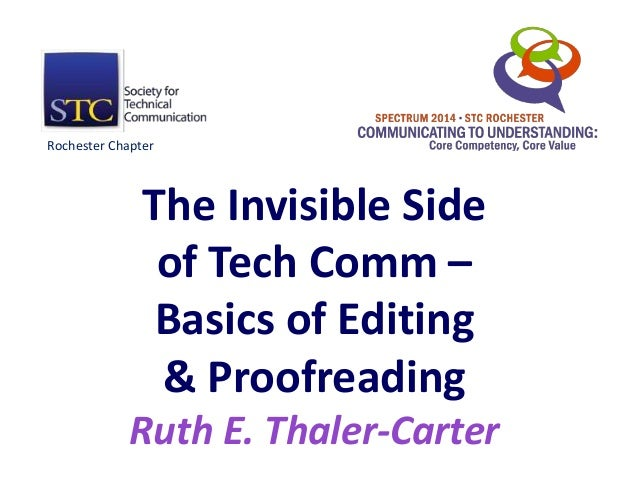 The Invisible Side of Tech Comm – Basics of Editing & Proofreading Ruth E. Thaler-Carter Rochester Chapter
