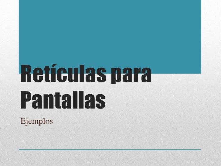 Retículas paraPantallasEjemplos