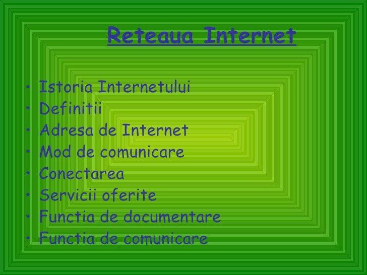 <ul><li>Istoria Internetului </li></ul><ul><li>Definitii </li></ul><ul><li>Adresa de Internet </li></ul><ul><li>Mod de com...