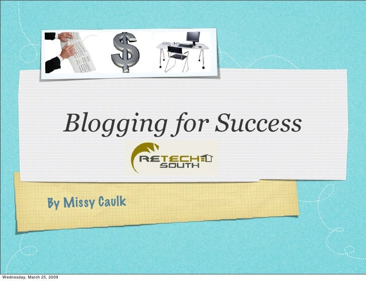 Blogging for Success                      By M is sy C aul k     Wednesday, March 25, 2009