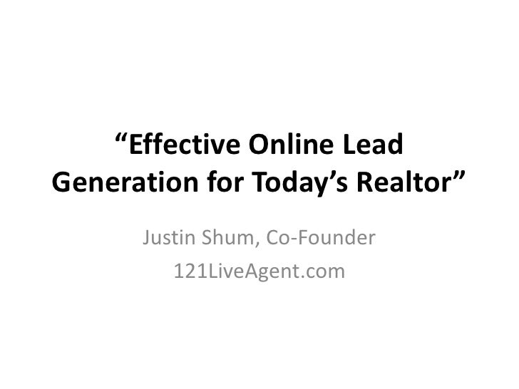 """Effective Online Lead Generation for Today's Realtor""<br />Justin Shum, Co-Founder<br />121LiveAgent.com<br />"