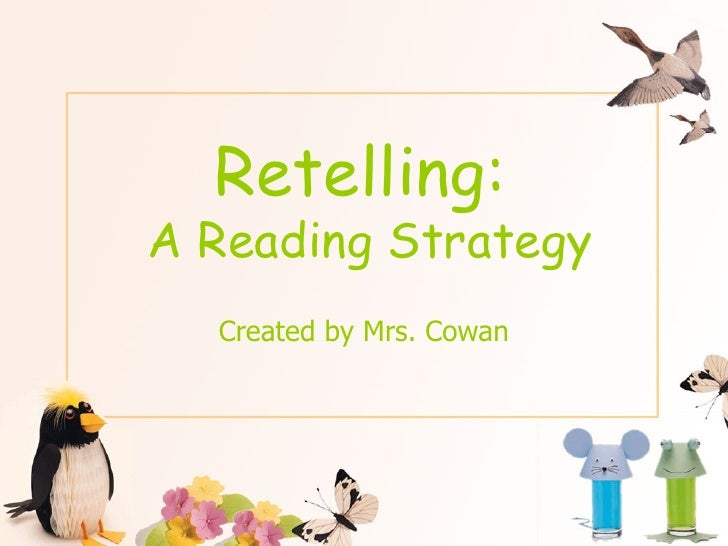 Retelling:  A Reading Strategy Created by Mrs. Cowan