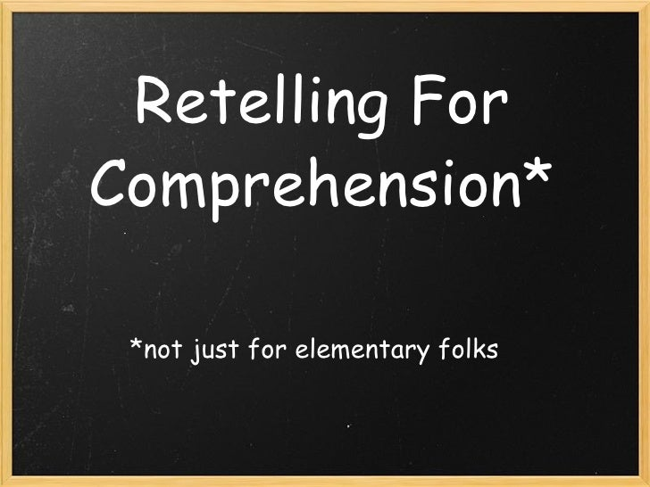 Retelling For Comprehension* *not just for elementary folks