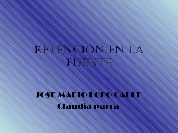RETENCIÓN EN LA FUENTE JOSE MARIO LOBO CALLE Claudia parra