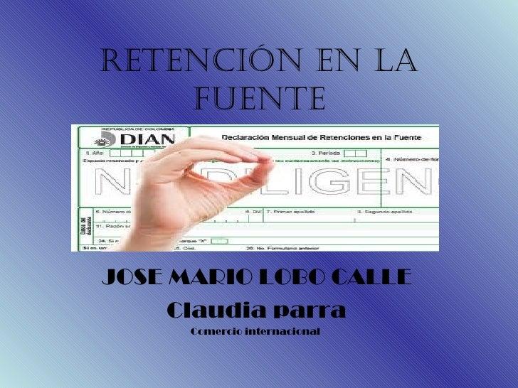 RETENCIÓN EN LA FUENTE JOSE MARIO LOBO CALLE Claudia parra Comercio internacional