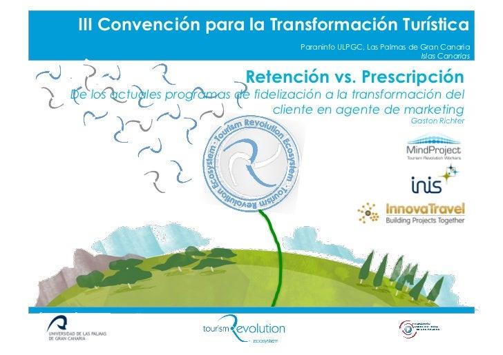 Retención vs. prescripción. de los actuales programas de fidelización a la transformación del cliente en agente de marketing, por Gastón Richter