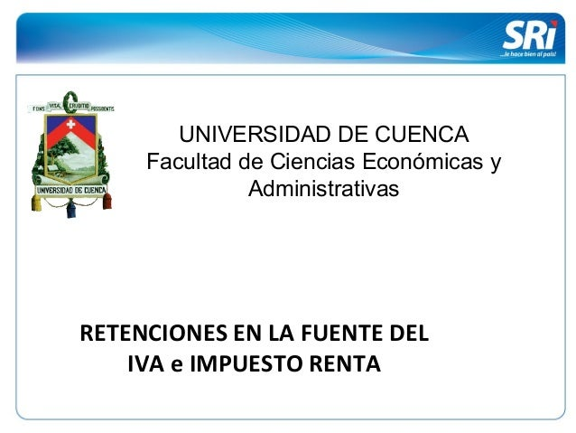 UNIVERSIDAD DE CUENCAFacultad de Ciencia Económicas yAdministrativasBRYAN GUERRARETENCIONES EN LA FUENTE DELIVA e IMPUESTO...