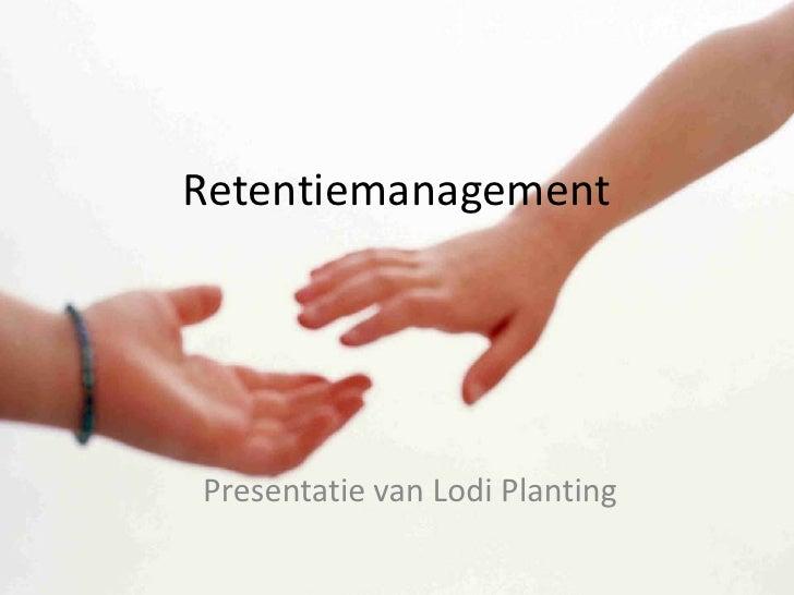 Retentiemanagement<br />Presentatie van Lodi Planting<br />