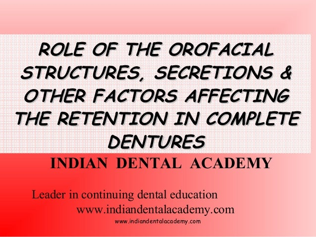 ROLE OF THE OROFACIAL STRUCTURES, SECRETIONS & OTHER FACTORS AFFECTING THE RETENTION IN COMPLETE DENTURES INDIAN DENTAL AC...