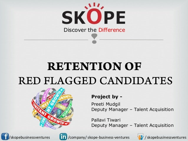  RETENTION OF RED FLAGGED CANDIDATES /skopebusinessventures /skopebusinessventures/company/ skope-business-ventures Preet...